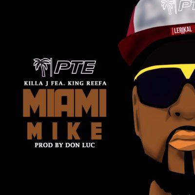 Miami Mike- Killa J. ft. King Reefa